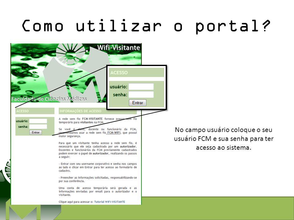 Como utilizar o portal? No campo usuário coloque o seu usuário FCM e sua senha para ter acesso ao sistema.