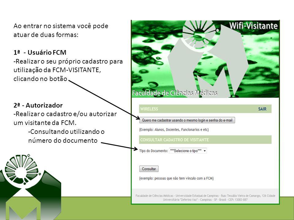 Ao entrar no sistema você pode atuar de duas formas: 1ª - Usuário FCM -Realizar o seu próprio cadastro para utilização da FCM-VISITANTE, clicando no b