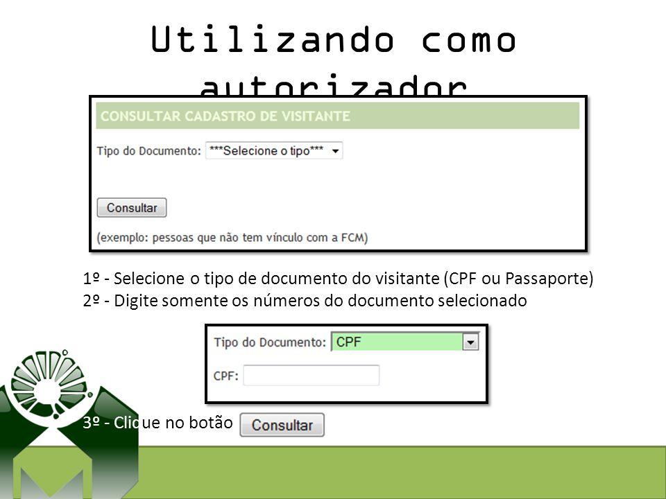 Utilizando como autorizador 1º - Selecione o tipo de documento do visitante (CPF ou Passaporte) 2º - Digite somente os números do documento selecionad
