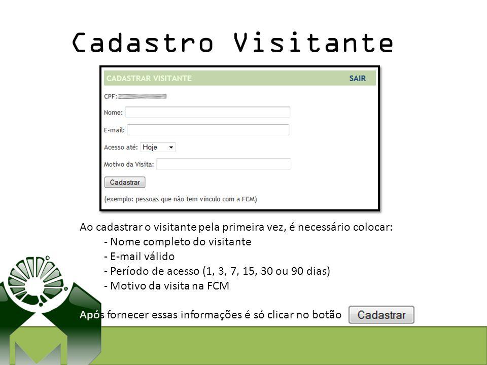 Cadastro Visitante Ao cadastrar o visitante pela primeira vez, é necessário colocar: - Nome completo do visitante - E-mail válido - Período de acesso