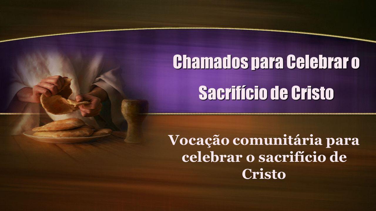Vocação comunitária para celebrar o sacrifício de Cristo