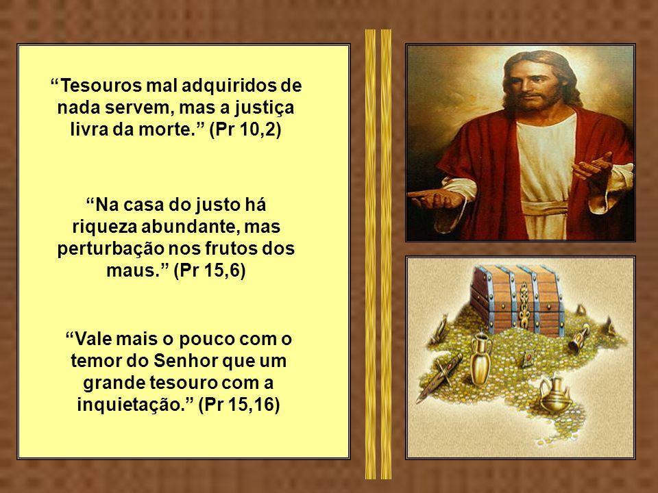 Em Cristo estão escondidos todos os tesouros da sabedoria e da ciência. (cf Col 2,3) O homem bom tira coisas boas do bom tesouro do seu coração, e o h