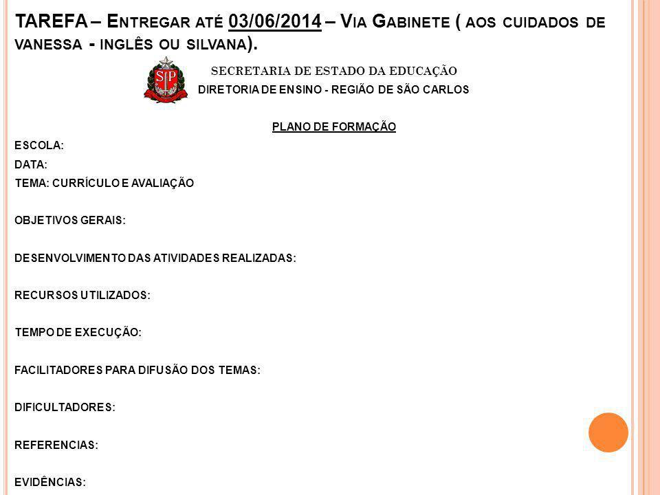 TAREFA – E NTREGAR ATÉ 03/06/2014 – V IA G ABINETE ( AOS CUIDADOS DE VANESSA - INGLÊS OU SILVANA ).