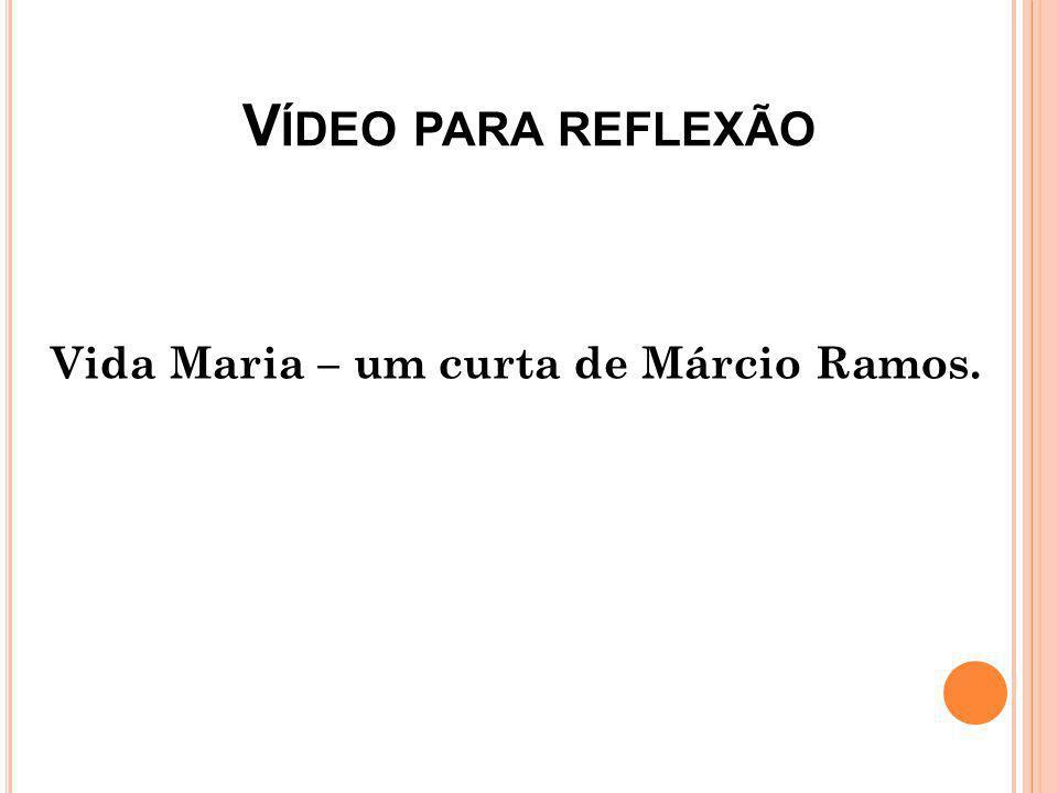 V ÍDEO PARA REFLEXÃO Vida Maria – um curta de Márcio Ramos.