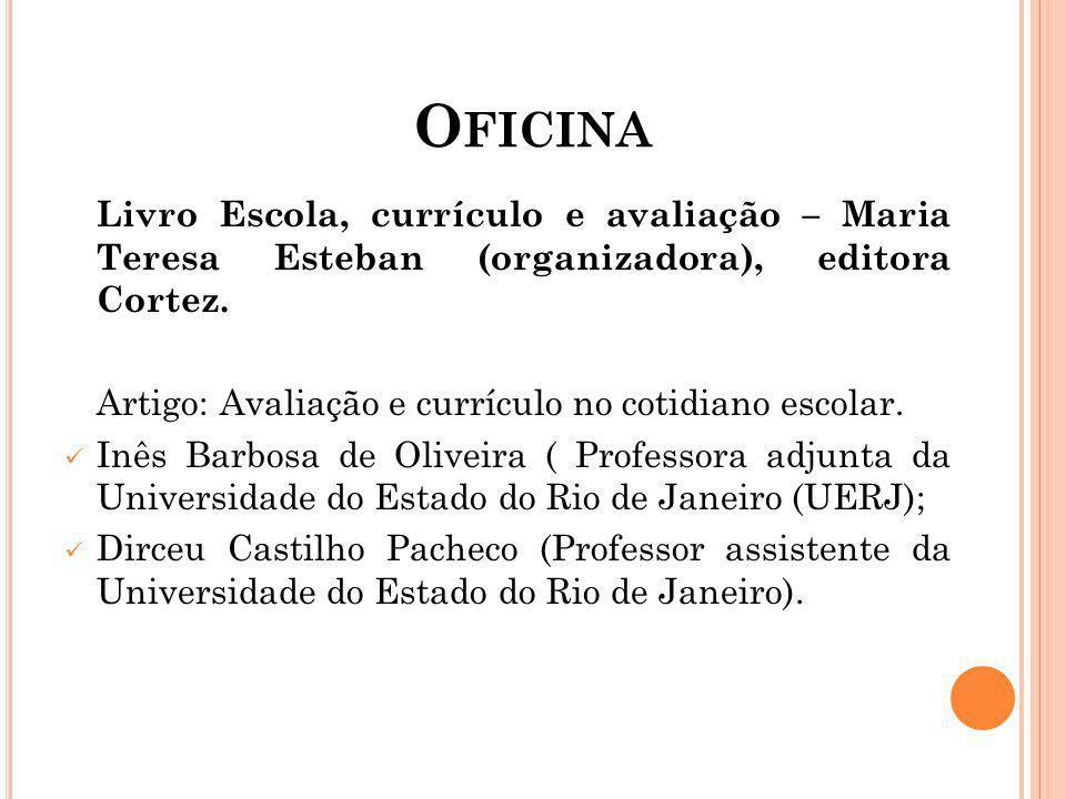 O FICINA Livro Escola, currículo e avaliação – Maria Teresa Esteban (organizadora), editora Cortez.