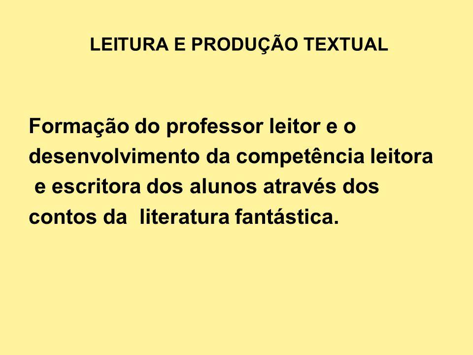 LEITURA E PRODUÇÃO TEXTUAL OBJETIVOS Subsidiar o docente de língua portuguesa para a sua formação de professor / leitor.