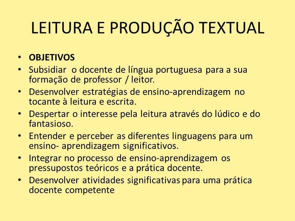 LEITURA E PRODUÇÃO TEXTUAL OBJETIVOS Subsidiar o docente de língua portuguesa para a sua formação de professor / leitor. Desenvolver estratégias de en