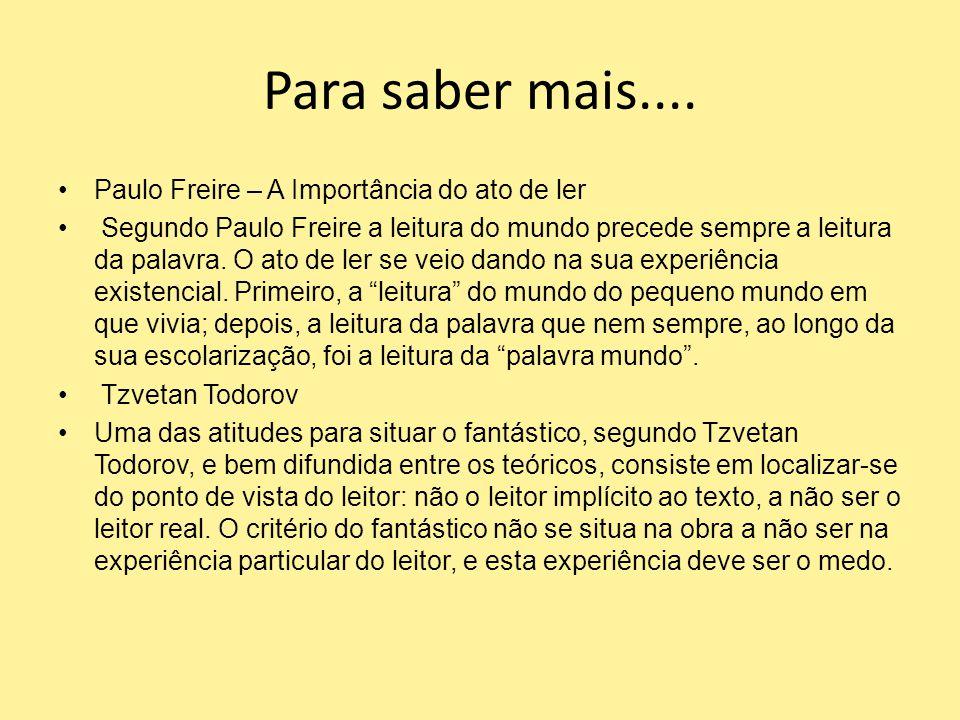 Para saber mais.... Paulo Freire – A Importância do ato de ler Segundo Paulo Freire a leitura do mundo precede sempre a leitura da palavra. O ato de l
