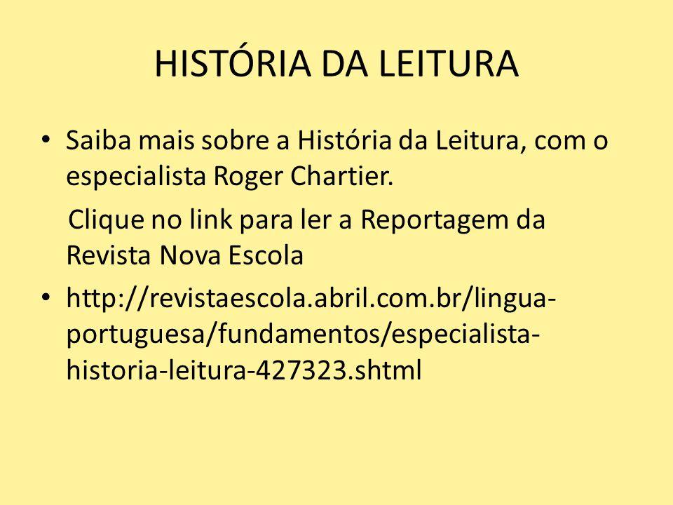 HISTÓRIA DA LEITURA Saiba mais sobre a História da Leitura, com o especialista Roger Chartier. Clique no link para ler a Reportagem da Revista Nova Es