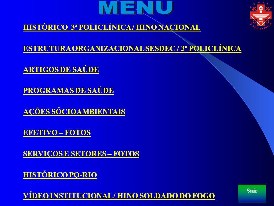 HISTÓRICO 3ª POLICLÍNICA / HINO NACIONAL ESTRUTURA ORGANIZACIONAL SESDEC / 3ª POLICLÍNICA ARTIGOS DE SAÚDE PROGRAMAS DE SAÚDE AÇÕES SÓCIOAMBIENTAIS EF