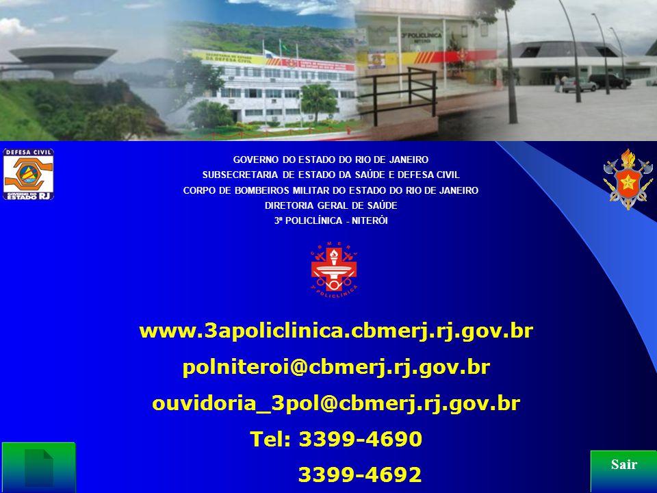Sair www.3apoliclinica.cbmerj.rj.gov.br polniteroi@cbmerj.rj.gov.br ouvidoria_3pol@cbmerj.rj.gov.br Tel: 3399-4690 3399-4692 GOVERNO DO ESTADO DO RIO