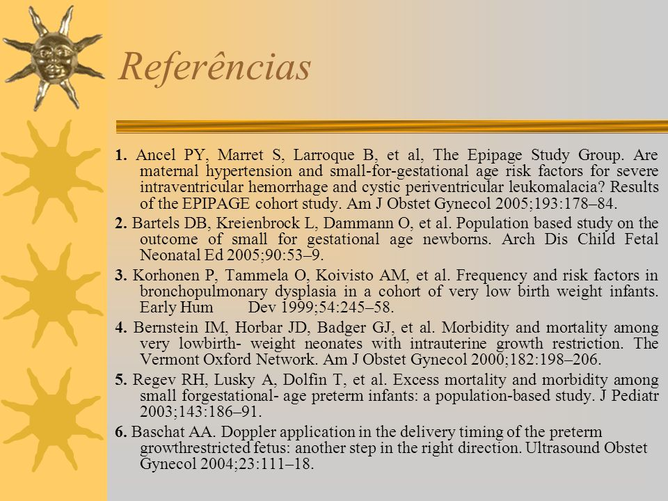 Referências 1. Ancel PY, Marret S, Larroque B, et al, The Epipage Study Group. Are maternal hypertension and small-for-gestational age risk factors fo