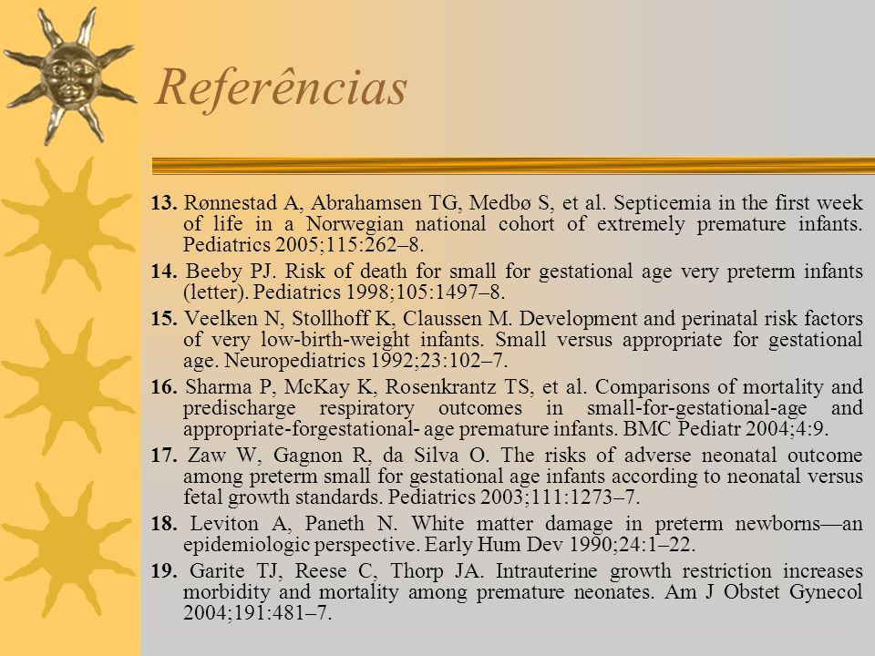 Referências 13. Rønnestad A, Abrahamsen TG, Medbø S, et al. Septicemia in the first week of life in a Norwegian national cohort of extremely premature