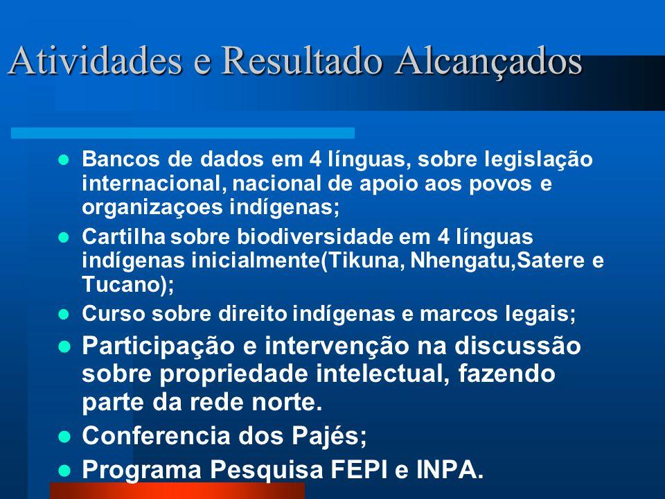 Atividades e Resultado Alcançados Bancos de dados em 4 línguas, sobre legislação internacional, nacional de apoio aos povos e organizaçoes indígenas;