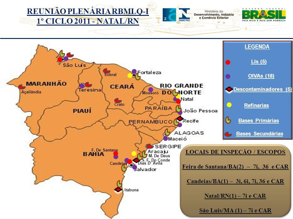 REUNIÃO PLENÁRIA RBMLQ-I 1º CICLO 2011 - NATAL/RN LEGENDA Mossoró OIVAs (18) LOCAIS DE INSPEÇÃO / ESCOPOS Feira de Santana/BA(2) – 7i, 36 e CAR Candeias/BA(1) – 3i, 6i, 7i, 36 e CAR Natal/RN(1) – 7i e CAR São Luis/MA (1) – 7i e CAR LOCAIS DE INSPEÇÃO / ESCOPOS Feira de Santana/BA(2) – 7i, 36 e CAR Candeias/BA(1) – 3i, 6i, 7i, 36 e CAR Natal/RN(1) – 7i e CAR São Luis/MA (1) – 7i e CAR LIs (5) F.