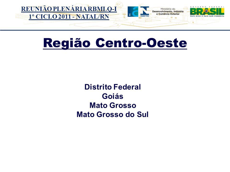 REUNIÃO PLENÁRIA RBMLQ-I 1º CICLO 2011 - NATAL/RN Região Centro-Oeste Distrito Federal Goiás Mato Grosso Mato Grosso do Sul Distrito Federal Goiás Mato Grosso Mato Grosso do Sul Distrito Federal Goiás Mato Grosso Mato Grosso do Sul
