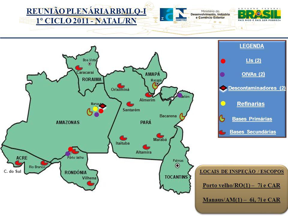 REUNIÃO PLENÁRIA RBMLQ-I 1º CICLO 2011 - NATAL/RN LOCAIS DE INSPEÇÃO / ESCOPOS Porto velho/RO(1) – 7i e CAR Manaus/AM(1) – 6i, 7i e CAR LOCAIS DE INSPEÇÃO / ESCOPOS Porto velho/RO(1) – 7i e CAR Manaus/AM(1) – 6i, 7i e CAR Vilhena C.