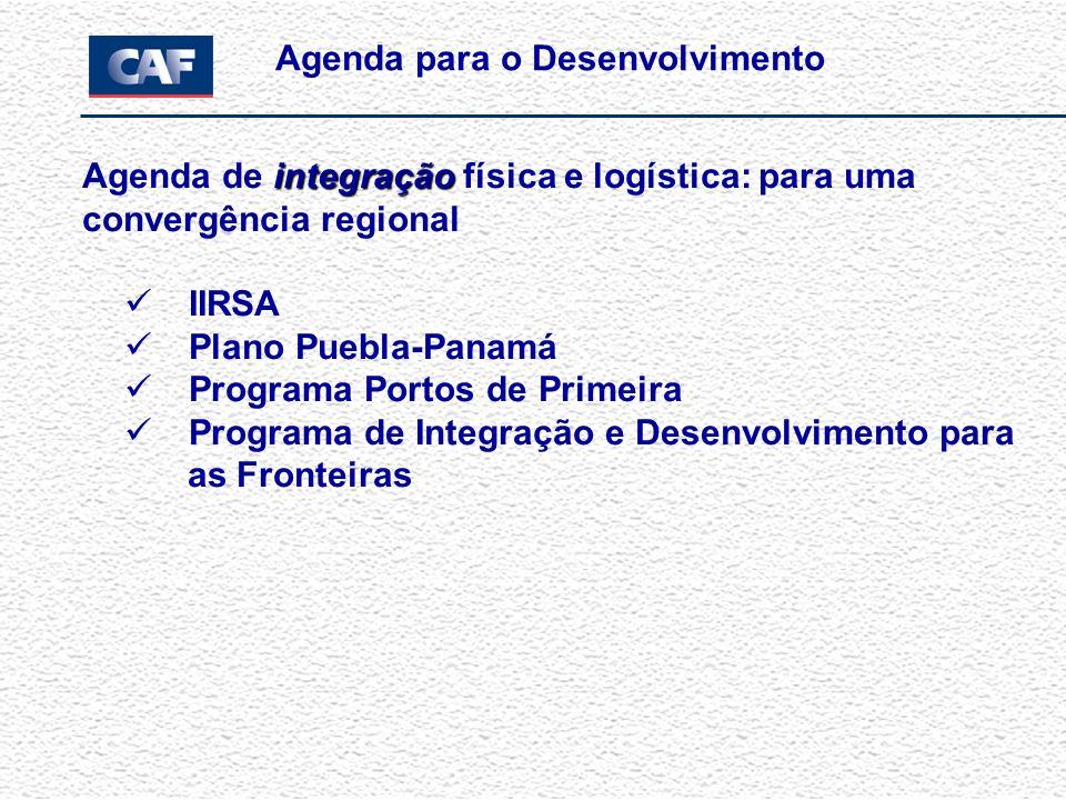 integração Agenda de integração física e logística: para uma convergência regional IIRSA Plano Puebla-Panamá Programa Portos de Primeira Programa de Integração e Desenvolvimento para as Fronteiras Agenda para o Desenvolvimento