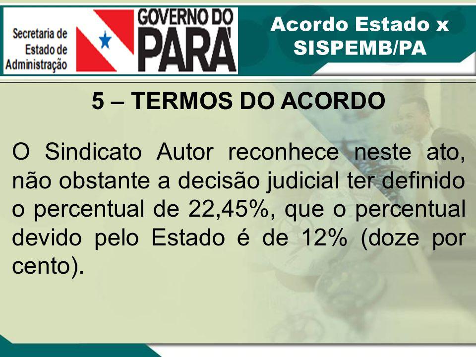 5 – TERMOS DO ACORDO O Sindicato Autor reconhece neste ato, não obstante a decisão judicial ter definido o percentual de 22,45%, que o percentual devi
