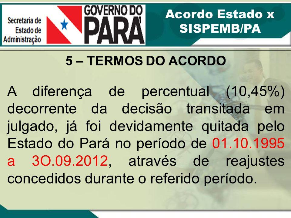 5 – TERMOS DO ACORDO A diferença de percentual (10,45%) decorrente da decisão transitada em julgado, já foi devidamente quitada pelo Estado do Pará no