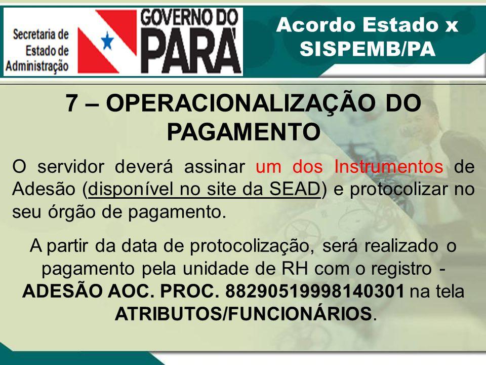 7 – OPERACIONALIZAÇÃO DO PAGAMENTO O servidor deverá assinar um dos Instrumentos de Adesão (disponível no site da SEAD) e protocolizar no seu órgão de