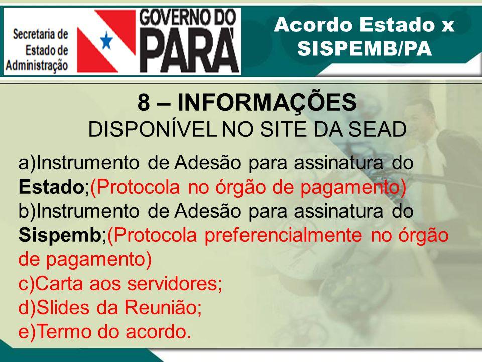 8 – INFORMAÇÕES DISPONÍVEL NO SITE DA SEAD a)Instrumento de Adesão para assinatura do Estado;(Protocola no órgão de pagamento) b)Instrumento de Adesão
