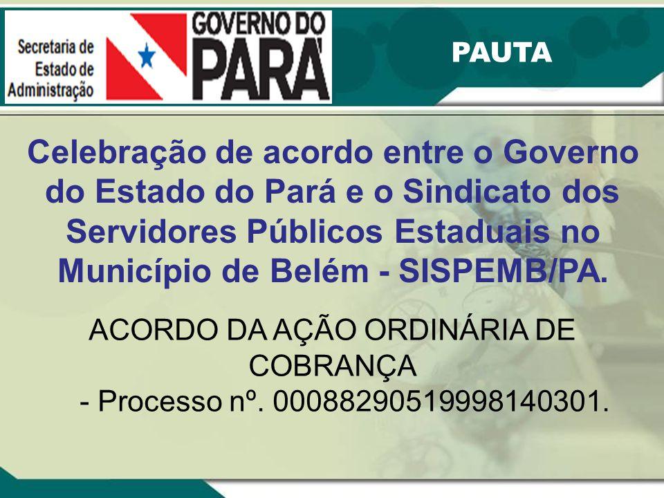 Celebração de acordo entre o Governo do Estado do Pará e o Sindicato dos Servidores Públicos Estaduais no Município de Belém - SISPEMB/PA. PAUTA ACORD