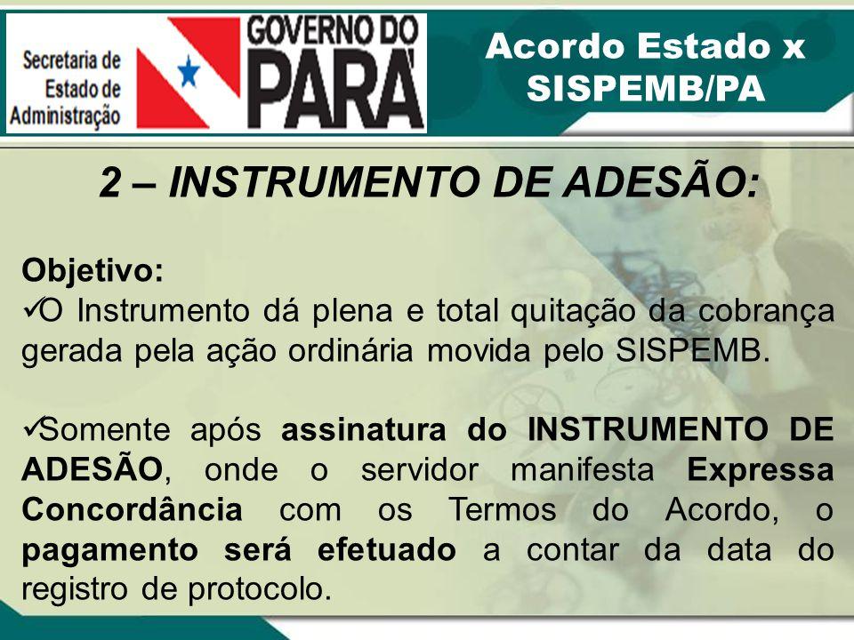 2 – INSTRUMENTO DE ADESÃO: Objetivo: O Instrumento dá plena e total quitação da cobrança gerada pela ação ordinária movida pelo SISPEMB. Somente após