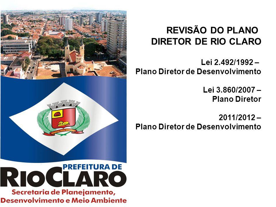 REVISÃO DO PLANO DIRETOR DE RIO CLARO Lei 2.492/1992 – Plano Diretor de Desenvolvimento Lei 3.860/2007 – Plano Diretor 2011/2012 – Plano Diretor de Desenvolvimento