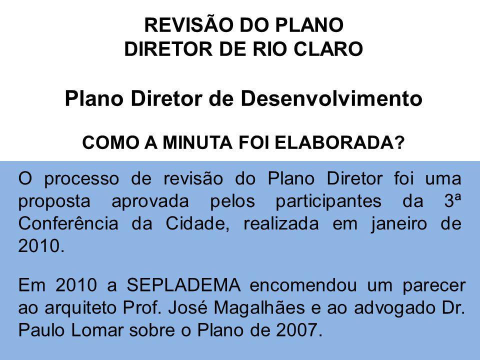 REVISÃO DO PLANO DIRETOR DE RIO CLARO Plano Diretor de Desenvolvimento COMO A MINUTA FOI ELABORADA? O processo de revisão do Plano Diretor foi uma pro