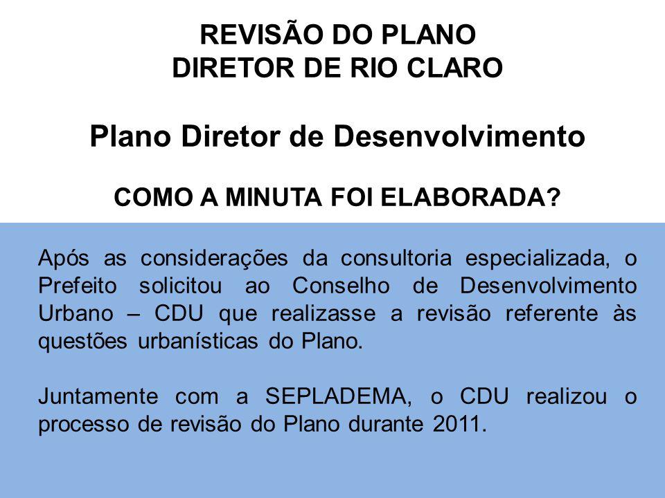 REVISÃO DO PLANO DIRETOR DE RIO CLARO Plano Diretor de Desenvolvimento COMO A MINUTA FOI ELABORADA? Após as considerações da consultoria especializada