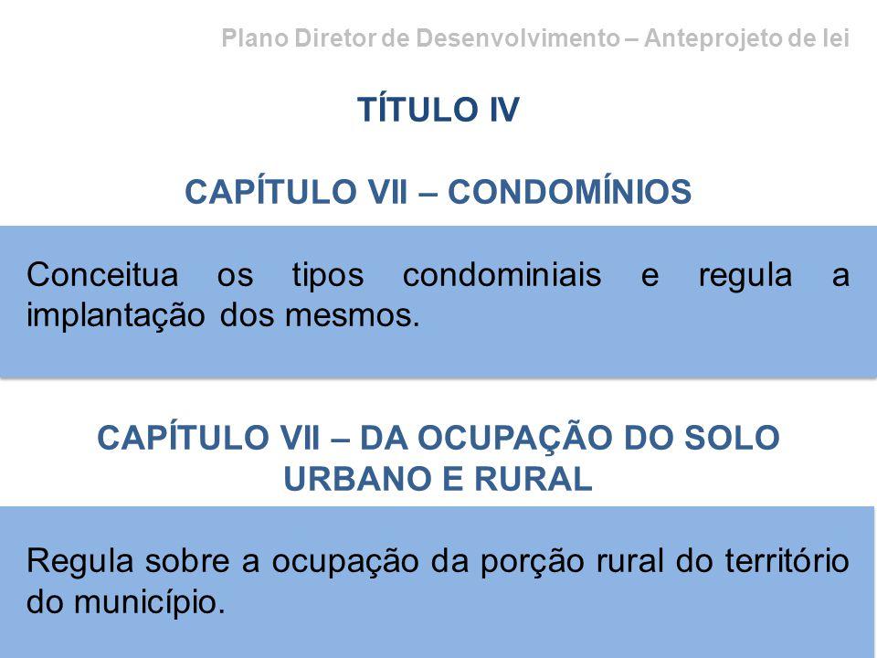 Plano Diretor de Desenvolvimento – Anteprojeto de lei TÍTULO IV CAPÍTULO VII – CONDOMÍNIOS Conceitua os tipos condominiais e regula a implantação dos mesmos.