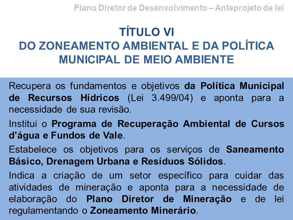 Plano Diretor de Desenvolvimento – Anteprojeto de lei TÍTULO VI DO ZONEAMENTO AMBIENTAL E DA POLÍTICA MUNICIPAL DE MEIO AMBIENTE Recupera os fundament