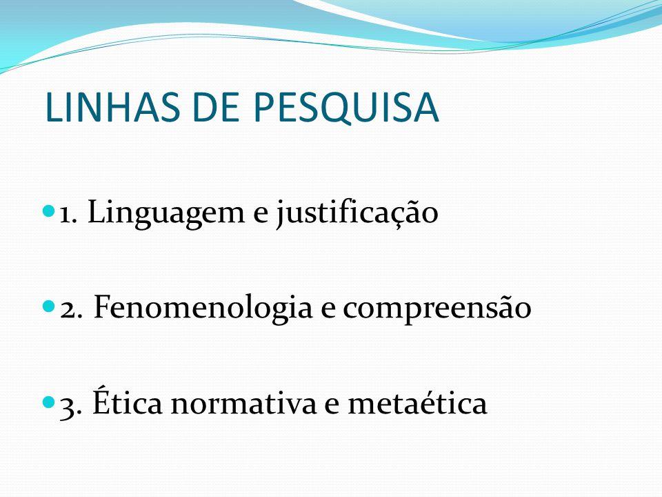 LINHAS DE PESQUISA 1. Linguagem e justificação 2.