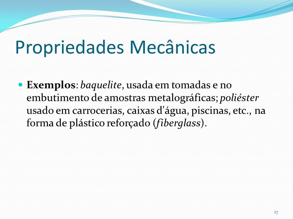 Propriedades Mecânicas Exemplos: baquelite, usada em tomadas e no embutimento de amostras metalográficas; poliéster usado em carrocerias, caixas d'águ