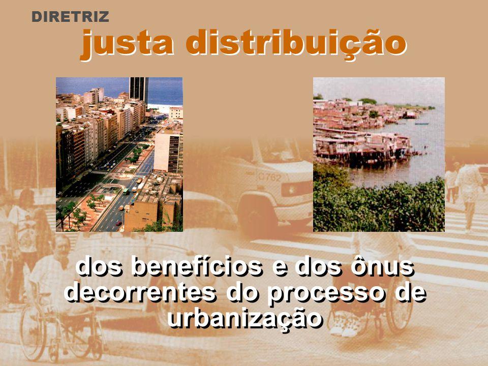dos benefícios e dos ônus decorrentes do processo de urbanização justa distribuição DIRETRIZ