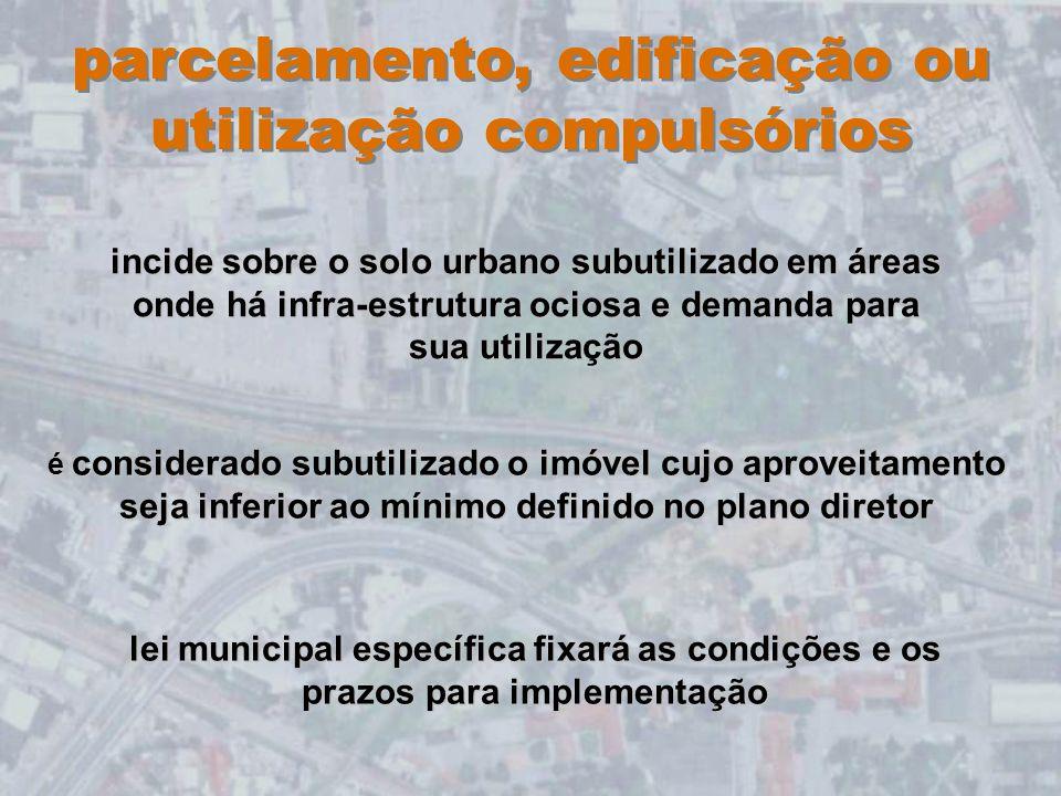 parcelamento, edificação ou utilização compulsórios incide sobre o solo urbano subutilizado em áreas onde há infra-estrutura ociosa e demanda para sua