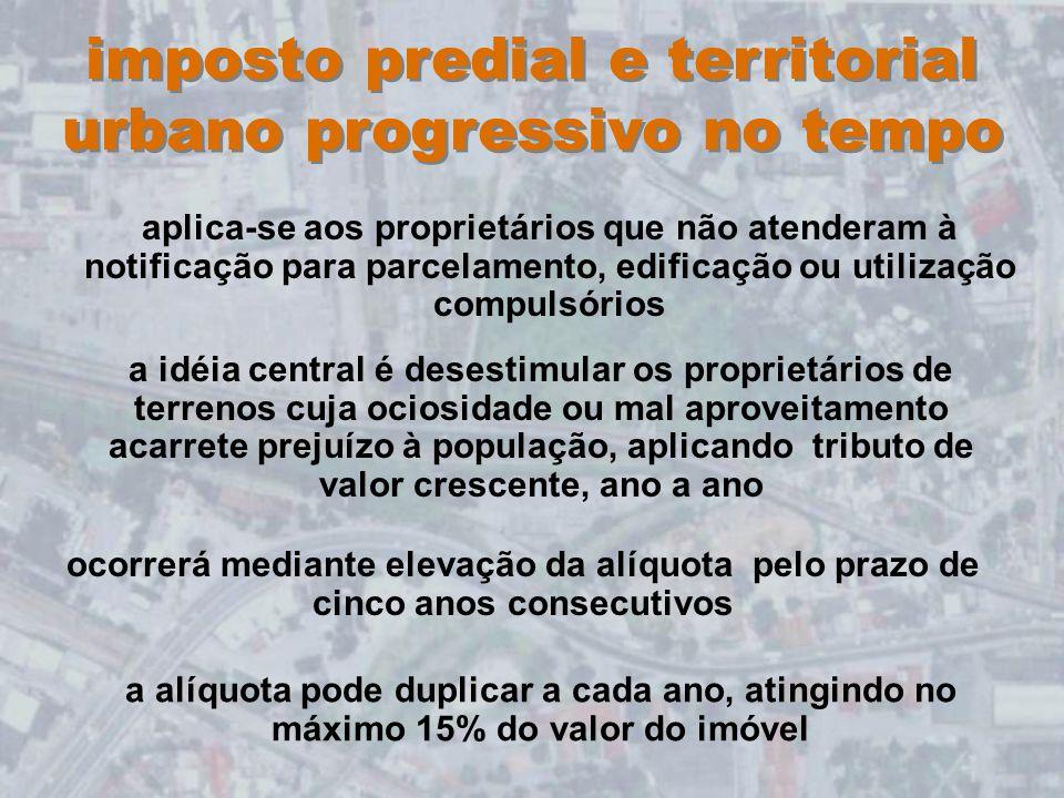 imposto predial e territorial urbano progressivo no tempo aplica-se aos proprietários que não atenderam à notificação para parcelamento, edificação ou