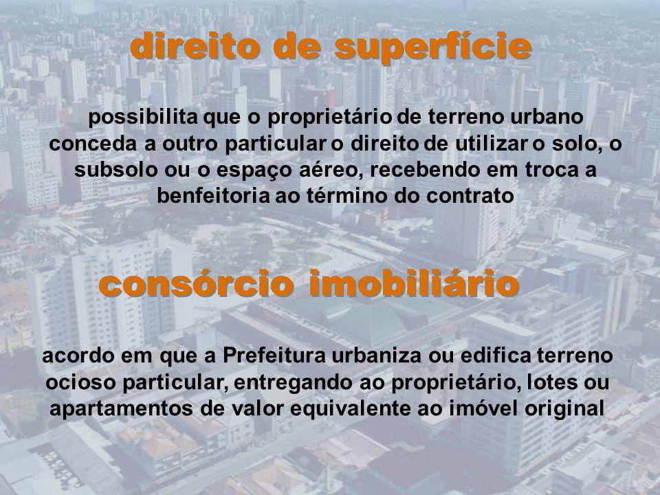direito de superfície possibilita que o proprietário de terreno urbano conceda a outro particular o direito de utilizar o solo, o subsolo ou o espaço