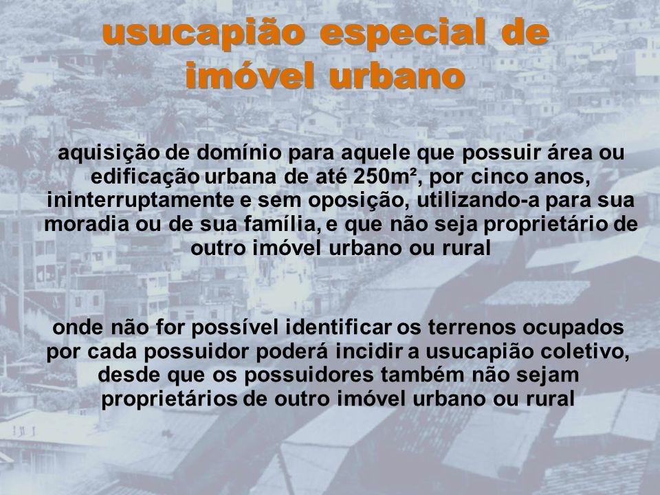 usucapião especial de imóvel urbano aquisição de domínio para aquele que possuir área ou edificação urbana de até 250m², por cinco anos, ininterruptam