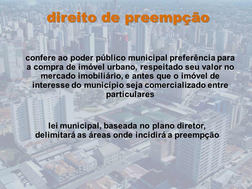 direito de preempção confere ao poder público municipal preferência para a compra de imóvel urbano, respeitado seu valor no mercado imobiliário, e ant