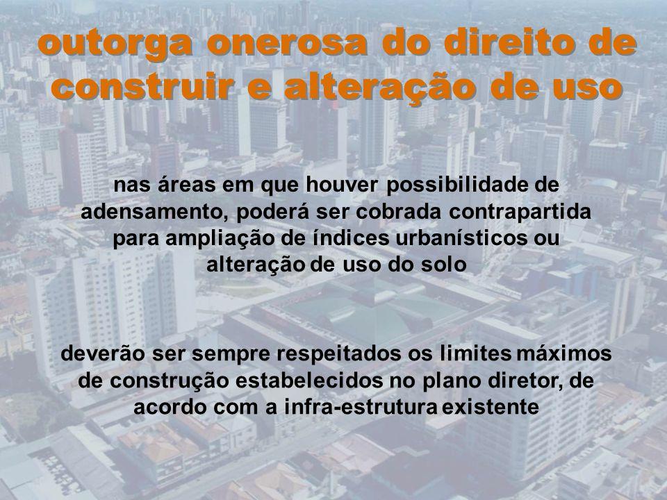 outorga onerosa do direito de construir e alteração de uso nas áreas em que houver possibilidade de adensamento, poderá ser cobrada contrapartida para