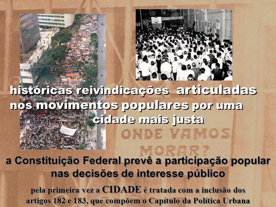 históricas reivindicações articuladas nos movimentos populares por uma cidade mais justa pela primeira vez a CIDADE é tratada com a inclusão dos artig
