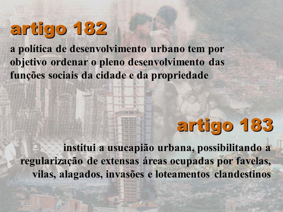 artigo 182 a política de desenvolvimento urbano tem por objetivo ordenar o pleno desenvolvimento das funções sociais da cidade e da propriedade artigo