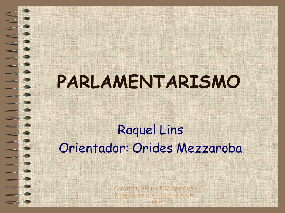Copyright 1999 proibida reprodução total ou parcial sem autorização do autor PARLAMENTARISMO Raquel Lins Orientador: Orides Mezzaroba