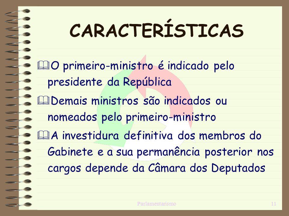 Parlamentarismo11 CARACTERÍSTICAS O primeiro-ministro é indicado pelo presidente da República Demais ministros são indicados ou nomeados pelo primeiro