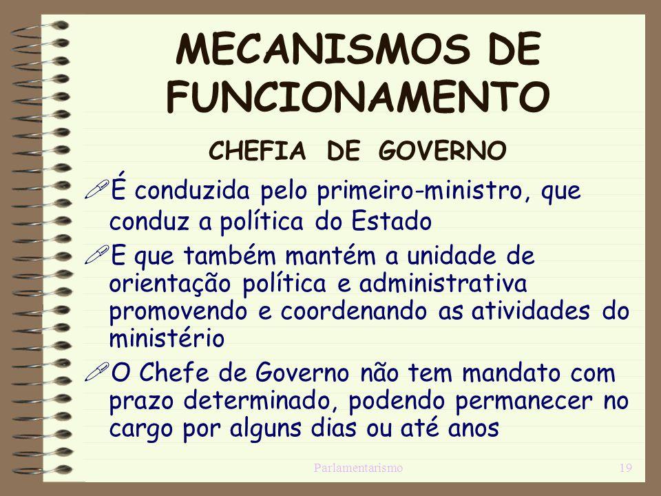 Parlamentarismo19 MECANISMOS DE FUNCIONAMENTO CHEFIA DE GOVERNO É conduzida pelo primeiro-ministro, que conduz a política do Estado E que também manté