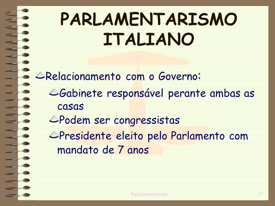 Parlamentarismo37 PARLAMENTARISMO ITALIANO Relacionamento com o Governo : Gabinete responsável perante ambas as casas Podem ser congressistas Presiden