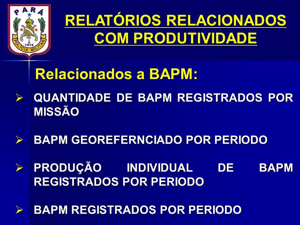 QUANTIDADE DE BAPM REGISTRADOS POR MISSÃO QUANTIDADE DE BAPM REGISTRADOS POR MISSÃO BAPM GEOREFERNCIADO POR PERIODO BAPM GEOREFERNCIADO POR PERIODO PRODUÇÃO INDIVIDUAL DE BAPM REGISTRADOS POR PERIODO PRODUÇÃO INDIVIDUAL DE BAPM REGISTRADOS POR PERIODO BAPM REGISTRADOS POR PERIODO BAPM REGISTRADOS POR PERIODO Relacionados a BAPM: