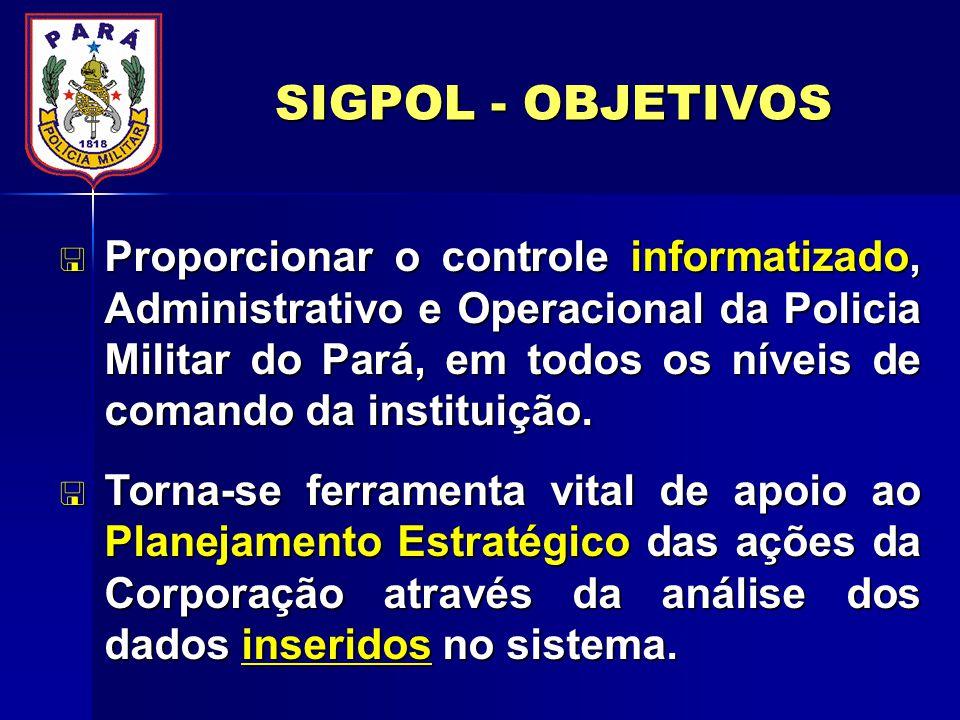 Proporcionar o controle informatizado, Administrativo e Operacional da Policia Militar do Pará, em todos os níveis de comando da instituição.